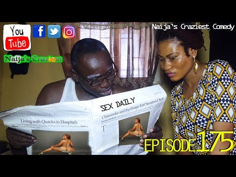 The Good News About Sex (Naija's Craziest Comedy Episode 175)