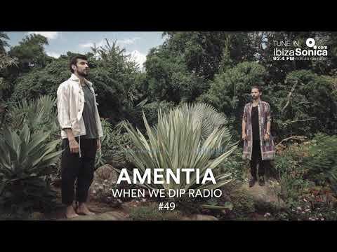 Amentia - When We Dip Radio #49 [23.2.18]