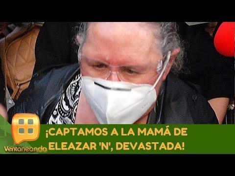 ¡Captamos a la mamá de Eleazar 'N' devastada! | Programa del 20 de noviembre 2020 | Ventaneando