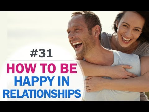 Relationship Advice - How to be Happy in a Relationship. Relationship Psychology of Happiness #31