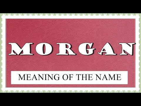 MEANING OF THE NAME MORGAN, FUN FACTS, HOROSCOPE
