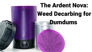 The Ardent Nova/Lift: The ideal solution for perfectly decarbed and odorless weed? by  Weeats Reviews
