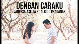 Dengan Caraku - Arsy Widianto, Brisia Jodie (Cover by Vanessa Axelia ft Alrido Pradanar)