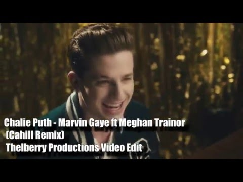 Charlie Puth - Marvin Gaye ft Meghan Trainor Cahill Remix Thelberry Productions Video Edit