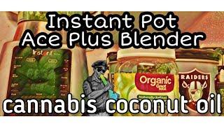 Instant Pot Ace Plus Blender - Coconut Cannabis Oil by Mr. SparkzAlot