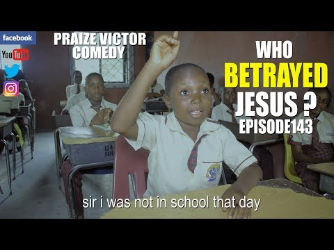 WHO BETRAYED JESUS episode143 (PRAIZE VICTOR COMEDY)