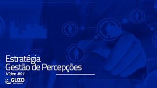 Vídeo #01 - Estratégia Gestão de Percepções - Gestão de Negócios e Gestão de Pessoas