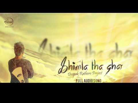 Shimla Tha Ghar (Full Audio Song)   Deepak Rathore