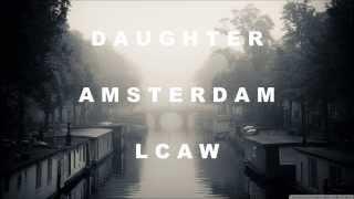 Daughter - Amsterdam ( LCAW Remix )