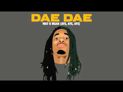 Dae Dae - Wat U Mean (Aye, Aye, Aye) [Official Audio Only]