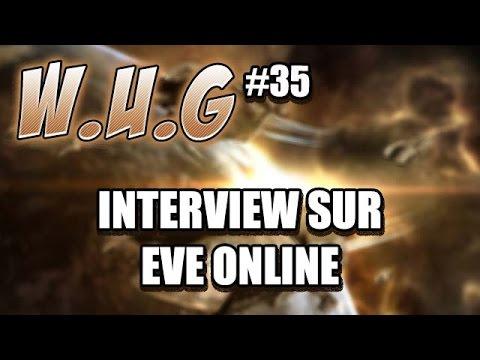 W.U.G ? S03 #35 – Interview sur EVE Online