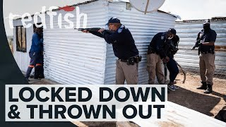 Locked Down & Thrown Out: South African Shack Dwellers Evicted