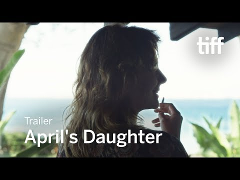 APRIL'S DAUGHTER Trailer | TIFF 2017
