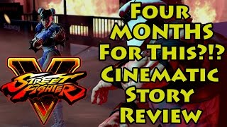 4. 4 Months For THIS?! - Street Fighter V Cinematic Story Review