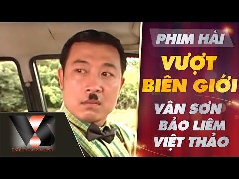 Phim Hài Vân Sơn Bảo Liêm Việt Thảo - Vượt Biên Giới P1