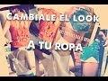 DIY: Cámbiale el look a tu ropa!! - TatiMakeUp
