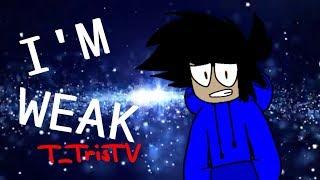 I'M WEAK Song By AJR |Meme - T_Tris TV|