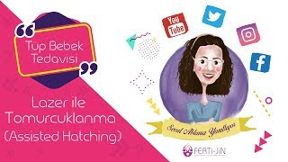 Op. Dr. Seval Taşdemir - Lazer ile Tomurcuklanma (Assisted Hatching)