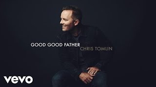 Chris Tomlin - Good Good Father (Audio)