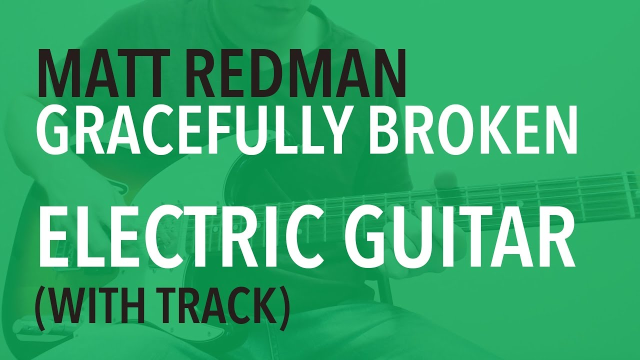 Gracefully Broken – Matt Redman – Single Electric Guitar Tutorial (With Track)