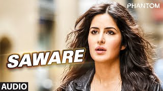 Presenting Saware Full AUDIO Song in the voice of Arijit Singh from the bollywood movie Phantom starring Saif Ali Khan ...