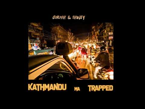 (KATHMANDU MA TRAPPED - Girish, Thujey (Official Audio) - Duration: 3 minutes, 14 seconds.)