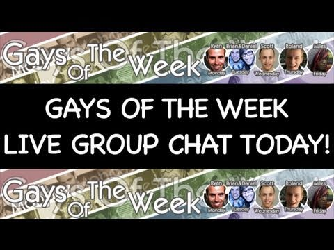 "Mar 6 ""Gays of the Week Live Chat TODAY!!!"""