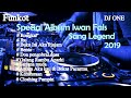Download Lagu DJ SPECIAL ALBUM IWAN FALS SANG LEGEND 2019 FULL HD FULL BASS MANTAB ASYIK Mp3 Free