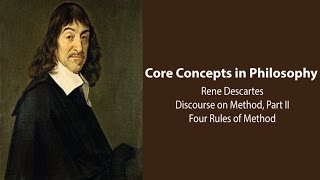 Philosophy Core Concepts:  Descartes' Four Rules Of Method (Discourse On Method, Part 2)