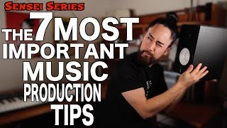 Video The 7 Most Important Music Production Tips MP3, 3GP, MP4, WEBM, AVI, FLV Januari 2018