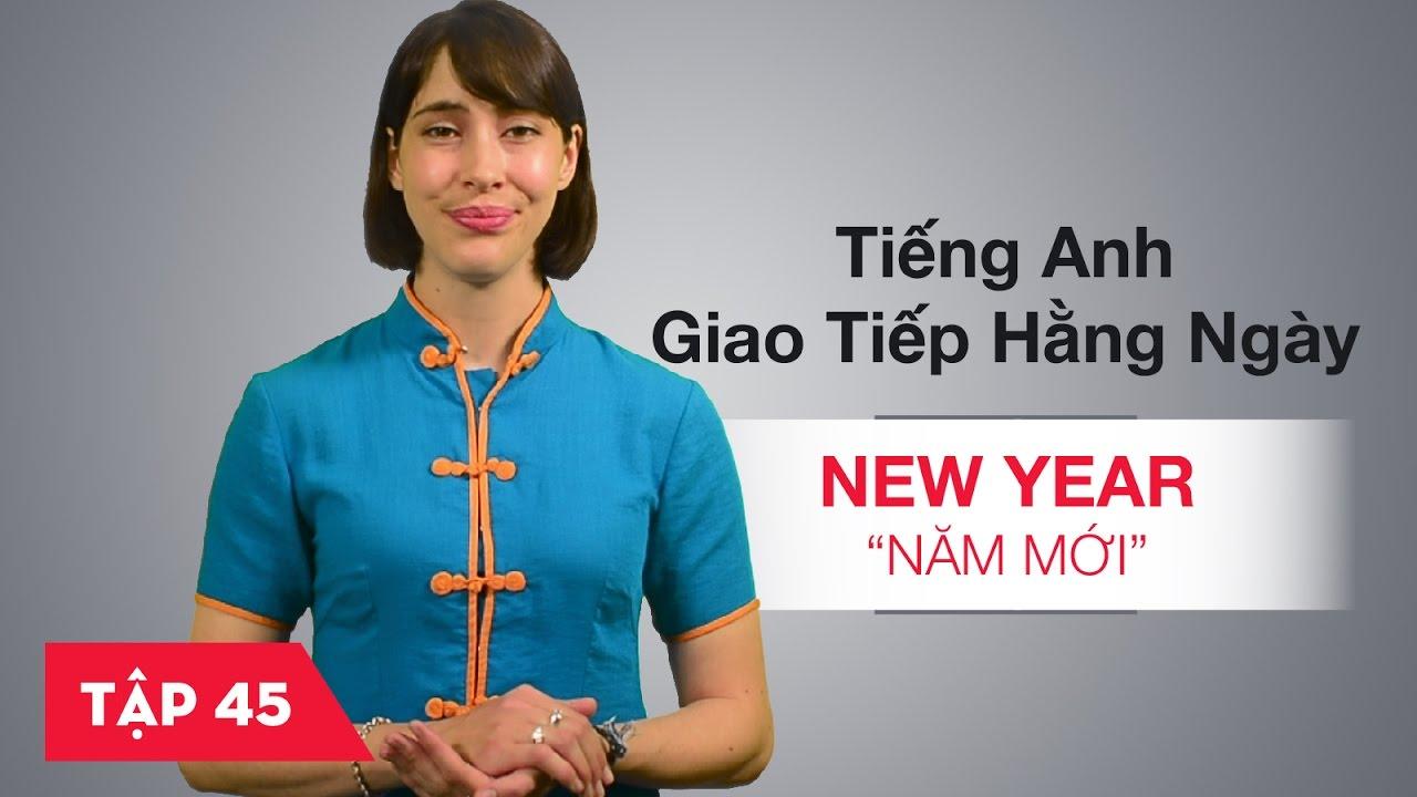 Tiếng Anh giao tiếp cơ bản hàng ngày - Bài 45: New Year - Năm mới