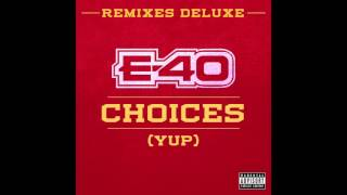 "E-40 ""Choices"" (Yup) Feat.  Slim Thug, Z Ro & Kirko Bangz [Remix]"