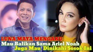 Video Luna Maya Mengaku Mau Banget Balikan dengan Ariel Noah, Luna Juga Mau Banget Dinikahi Sosok Ini MP3, 3GP, MP4, WEBM, AVI, FLV Mei 2019