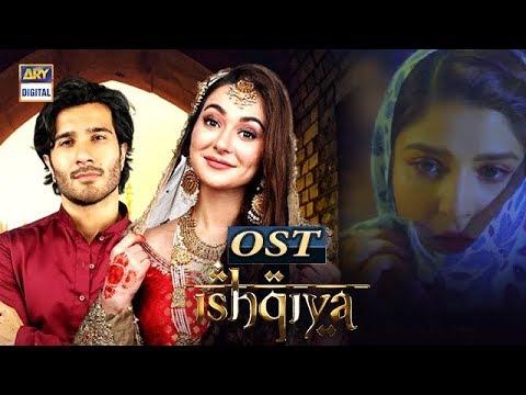 Ishqiya OST   Asim Azhar   Feroze Khan   Ramsha Khan   Hania Amir   ARY Digital Drama