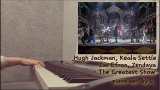 Video Hugh Jackman - The Greatest Show (위대한쇼맨 OST - The Greatest Showman) 피아노연주 / 글로리아엘 (Gloria L.) MP3, 3GP, MP4, WEBM, AVI, FLV Maret 2018
