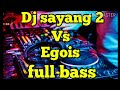 Download Lagu DJ terbaru sayang 2 vs egois full bass Mp3 Free