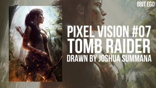 Pixel Vision #07 - Tomb Raider Contest (Time Lapse)