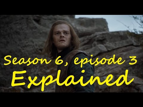 Season 6, episode 3; Explained (Game of Thrones)