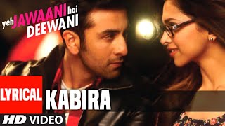 Re Kabira - Full Song With Lyrics - Yeh Jawaani Hai Deewani