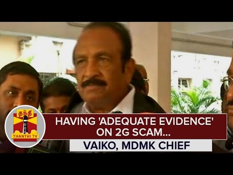 Having-Adequate-Evidence-on-2G-Scam-Will-Present-it-on-Right-TIme--Vaiko-MDMK-Chief