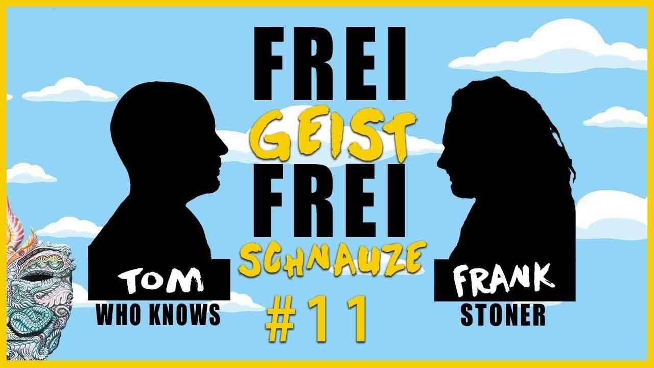 ☆Frei Geist Frei Schnauze☆ #11 mit Tom WhoKnows & Frank Stoner!