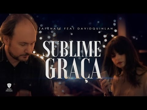 Zafenate - Sublime Graça ef David Quilan