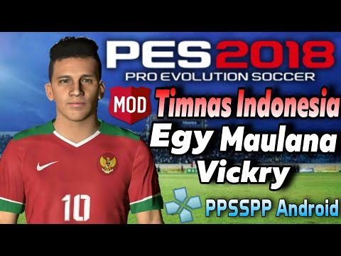 Download Pes 2018 Mod Timnas Indonesia All Star Egy Maulana Vikri U19| PPSSPP Android