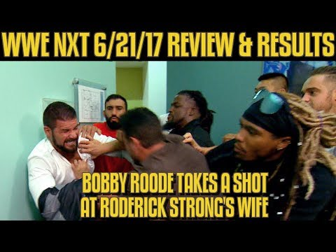 WWE NXT 6/21/17 Review Results & Reactions: Roderick Strong/Bobby Roode Backstage Brawl