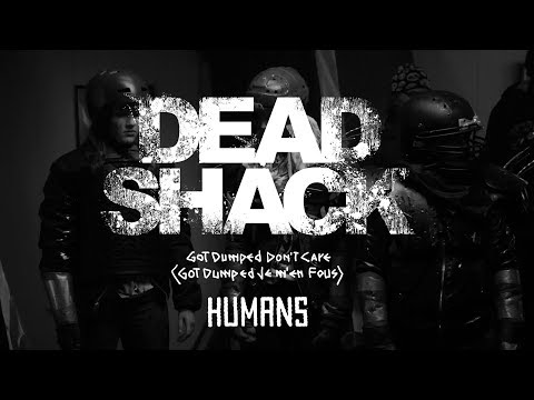 DEAD SHACK's Got Dumped Don't Care (Got Dumped Je M'en Fous) - HUMANS