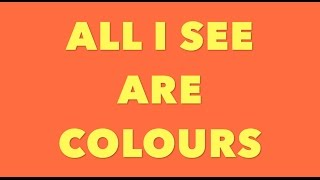 All I See Are Colours