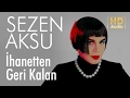 Download Video Sezen Aksu - İhanetten Geri Kalan (Official Audio)