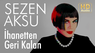 Video Sezen Aksu - İhanetten Geri Kalan (Official Audio) MP3, 3GP, MP4, WEBM, AVI, FLV Oktober 2018