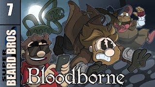Bloodborne | Let's Play Ep. 7 | Super Beard Bros.
