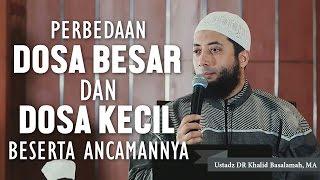 Video Perbedaan dosa besar dan kecil beserta ancamannya, Ustadz DR Khalid Basalamah, MA MP3, 3GP, MP4, WEBM, AVI, FLV Oktober 2017